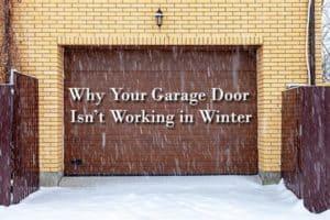 A garage door in the winter storm with the words, why your garage door isn't working in winter.